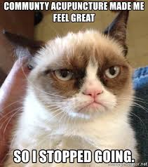 Acupuncture Meme - communty acupuncture made me feel great so i stopped going grumpy