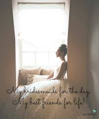 wedding quotes uk my bridesmaids for the day my best friends for wedding