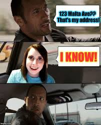 Overly Attached Girlfriend Meme Generator - the rock driving 123 malta ave that s my address i know