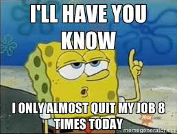 Quit Work Meme - people don t quit jobs they quit managers