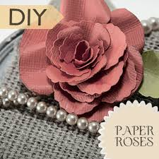 Paper Roses Make A Variety Of Gorgeous Paper Roses