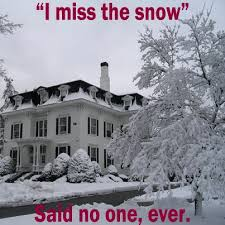 Hate Snow Meme - i miss the snow said no one ever with all the snow th flickr