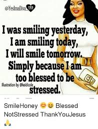Blessed Meme - yes madina i was smiling yesterday i am smiling today will smile
