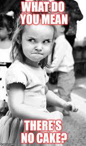 No Cake Meme - angry toddler meme imgflip