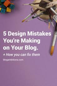5 design mistakes bloggers commonly make on their blog