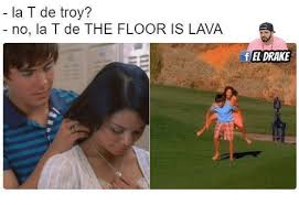 Memes De Drake - la t de troy no la t de the floor is lava el drake drake meme on