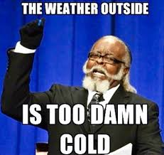 Cold Outside Meme - remember the rent is too damn high now it s the weather