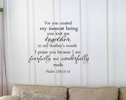 amazon com for you created my inmost being you knit me together you knit me together in my mother s womb i praise you because i am fearfully and wonderfully made psalm 139 13 14 vinyl wall art inspirational quotes