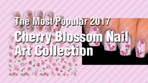 cherry blossom nail art collection the most popular 2017 youtube