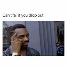 If Meme - can t fail if you drop out roll safe know your meme