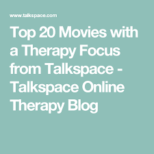 top 20 movies with a therapy focus from talkspace talkspace