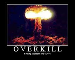 Overkill Meme - image there s no kill like overkill
