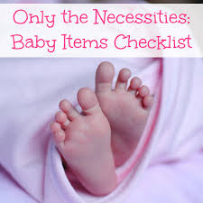 baby necessities only the necessities baby items checklist a nation of