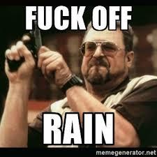 Meme Fuck Off - fuck off rain home facebook