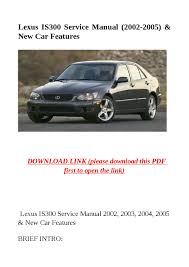 lexus hatchback is300 lexus is300 service manual 2002 2005 u0026 new car features by mary