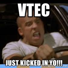 Vtec Meme - vtec just kicked in yo fast and furious meme generator
