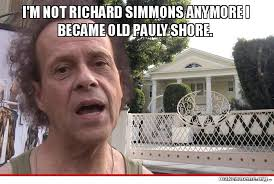 Richard Simmons Memes - i 27m not richard simmons anymore i became old pauly shore