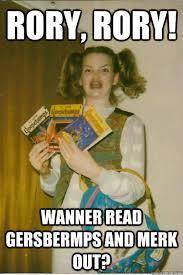 Rory Meme - rory rory wanner read gersbermps and merk out berks quickmeme