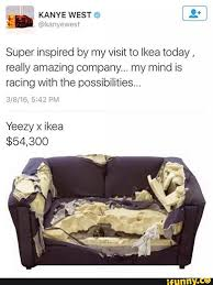 Ikea Furniture Meme - kanye west wants to team up with ikea to make furniture celebs