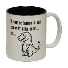 funny mugs happy u0026 you know it clap your oh mug dinosaur joke