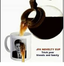 Coffee Cup Meme - jfk novelty cup trick your friends and family meme on me me