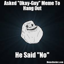 Okay Guy Meme - asked okay guy meme to hang out create your own meme