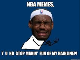 Lebron James Funny Memes - nba memes y u no stop makin fun of my hairline a lebron