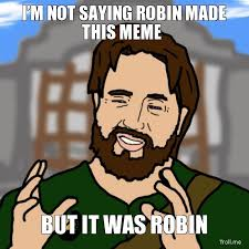 Robin Meme - im not saying robin made this meme but it was robin incoherent