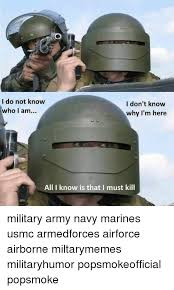Usmc Memes - i do not know i don t know who i am why i m here all i know is