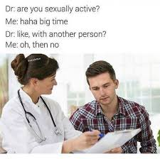Doctor Meme - doctor are you sexually active