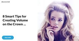 hairstyles that add volume at the crown 8 smart tips for creating volume on the crown hair