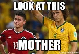 David Luiz Meme - look at this mother james rodriguez david luiz meme generator
