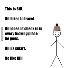 Bill Likes To Travel Be - bill likes to travel bill doesn t check in on facebook in every f