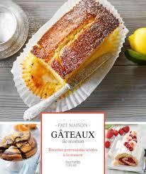 livre de cuisine fait maison livre gâteaux de maman fait maison aurélie desgages hachette