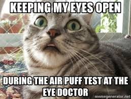 Eye Doctor Meme - keeping my eyes open during the air puff test at the eye doctor