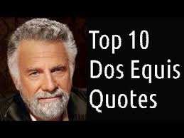 Most Interesting Guy Meme - unique most interesting guy meme dos equis funniest meme quotes