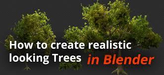 how to create realistic looking trees in blender blendernation