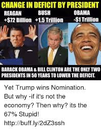 Obama Bill Clinton Meme - change in deficit by president obama bush reagan 72 billion