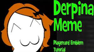 Derpina Meme - derpina meme playercard emblem tutorial black ops 2 youtube