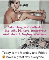 Friday Adult Memes - saturday just called she will be here tomorrow and she s bringing