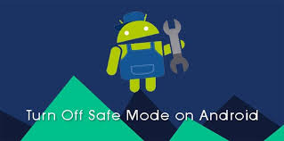 android safe mode how to turn safe mode on android technastic
