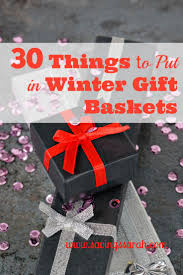 30 things to put in winter gift baskets gift and christmas gift