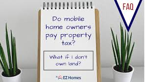 Mobile County Property Tax Records Do Mobile Home Owners Pay Property Tax What If I Don T Own Land