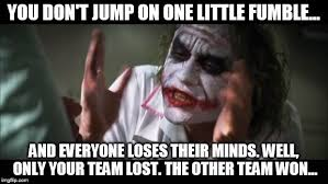 Fumble Meme - and everybody loses their minds meme imgflip