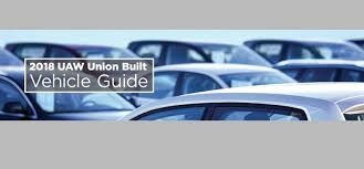 the 2018 uaw union built vehicle guide let u0027s start bringing the