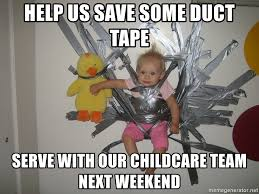 Childcare Meme - help us save some duct tape serve with our childcare team next
