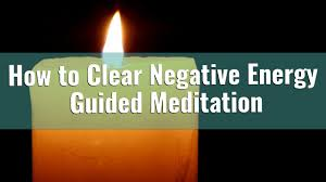 how to clear bad energy how to clear negative energy away guided meditation youtube