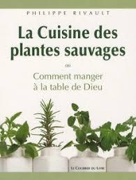la cuisine des plantes sauvages manger à la table de dieu ou la cuisine des plantes sauvages