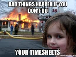 Do Your Meme - bad things happen if you don t do your timesheets disaster girl