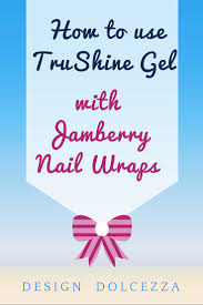 design dolcezza how to use trushine gel with jamberry wraps